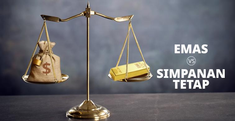 Emas vs Simpanan Tetap: Mana yang lebih baik?