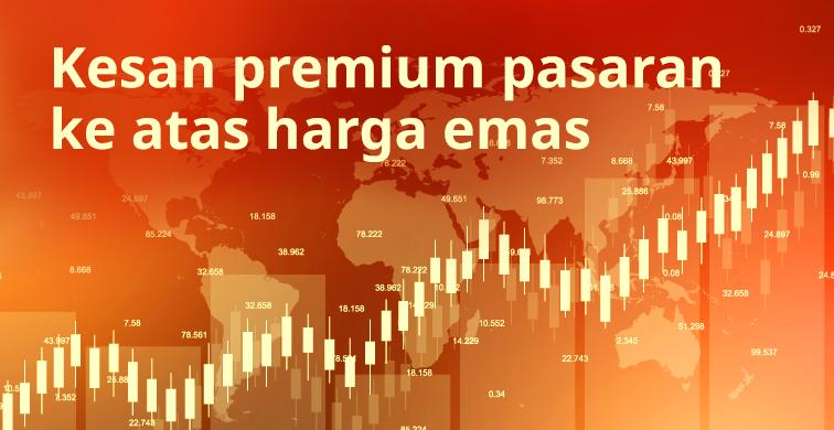 Mengapa harga emas dikenakan premium pasaran?