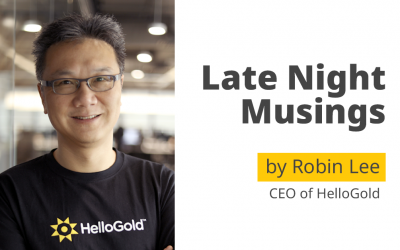 Late Night Musings by Robin Lee, CEO of HelloGold